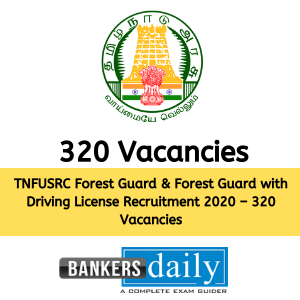 TNFUSRC Forest Guard & Forest Guard with Driving License Recruitment 2020 – 320 Vacancies