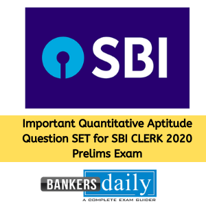 Important Quantitative Aptitude Question SET for SBI CLERK 2020 Prelims Exam