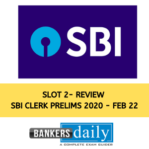 SBI CLERK PRELIMS EXAM 2020 REVIEW, ANALYSIS AND QUESTIONS ASKED IN EXAM – FEB 22, 2020 – SHIFT 2/SLOT 2