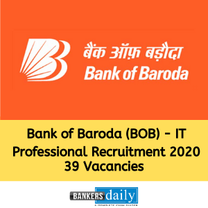 Bank of Baroda (BOB) IT Professional Recruitment 2020 – 39 Vacancies