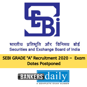 "SEBI GRADE ""A"" Recruitment 2020 – Exam Dates Postponed & Online Application Date Extended"