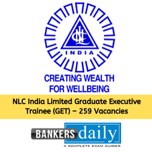 NLC India Limited Graduate Executive Trainee (GET) Recruitment 2020 – 259 Vacancies