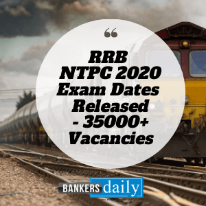 RRB NTPC Exam 2020 Official Dates Released: 35208 Vacancies - Complete Details