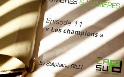 OMBRES & LUMIÈRES – Épisode 11 « Les champions »