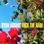 "Nieuwe single Ryan Adams - ""Fuck The Rain"""