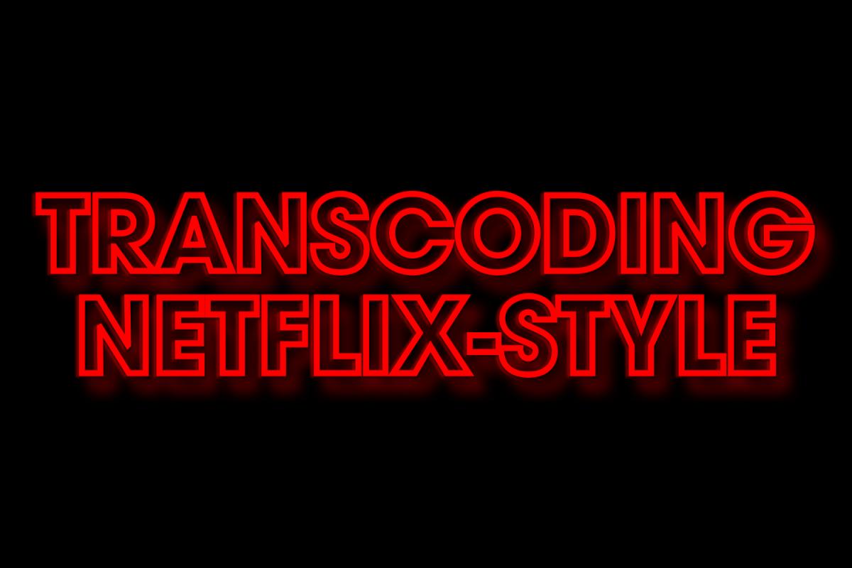 Transcoding Netflix-Style. Foto: Eigene Illustration, frei nach Stranger-Things-Logo von Netflix