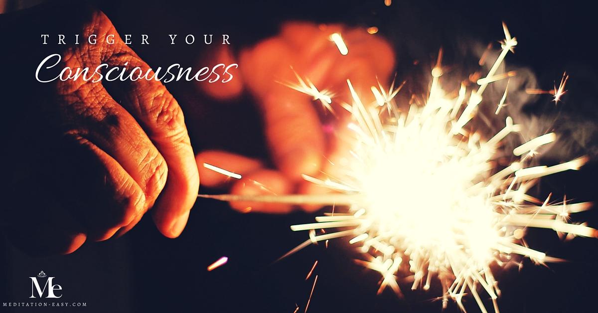 Trigger your consciousness