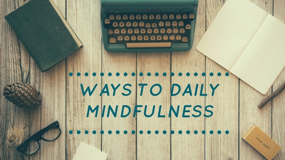 Ways to daily mindfulness