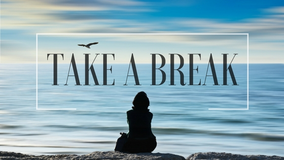 7. take a break