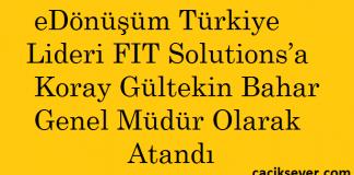eDönüşüm Türkiye Lideri FIT Solutions?a Koray Gültekin Bahar Genel Müdür Olarak Atandı
