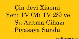 Çin devi Xiaomi Yeni bir TV (Mi TV 2S) ve Su Arıtma Cihazı Piyasaya Sundu