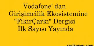 """Vodafone' dan Girişimcilik Ekosistemine ?FikirÇarkı"""" Dergisi İlk Sayısı Yayında"""