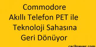 Commodore Akıllı Telefon PET ile Teknoloji Sahasına Geri Dönüyor