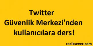 Twitter Güvenlik Merkezi' nden kullanıcılara ders!
