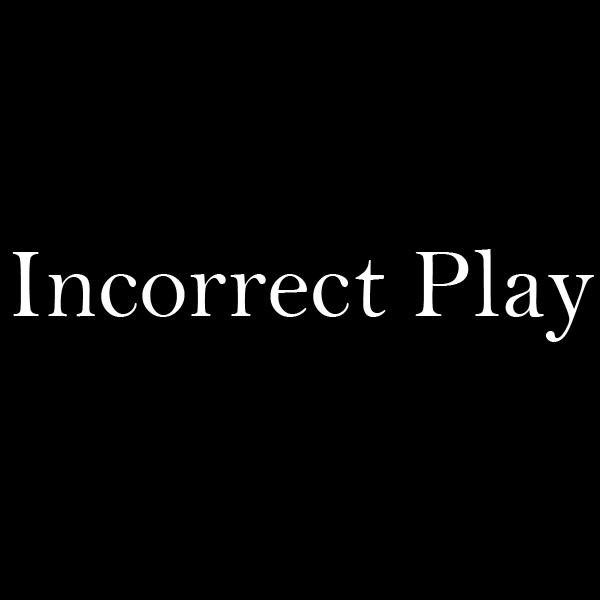 Incorrect Play