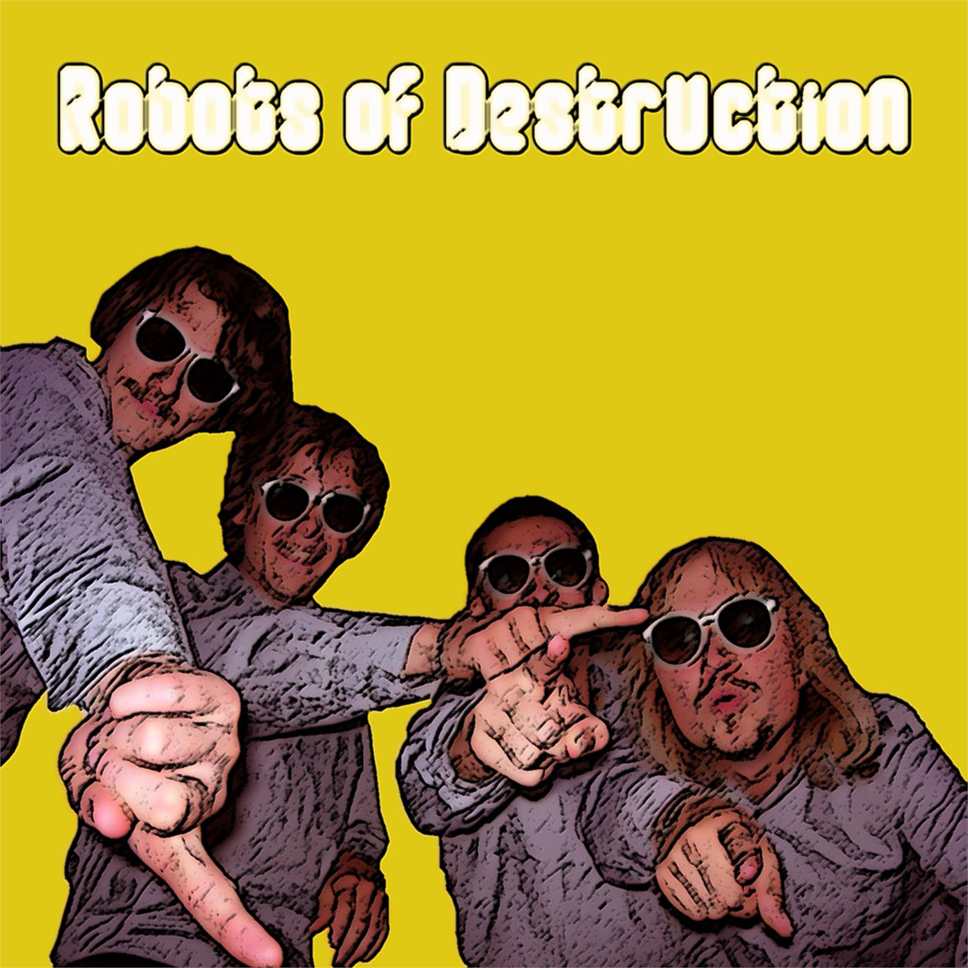 WE ARE THE ROBOTS (OF DESTRUCTION)
