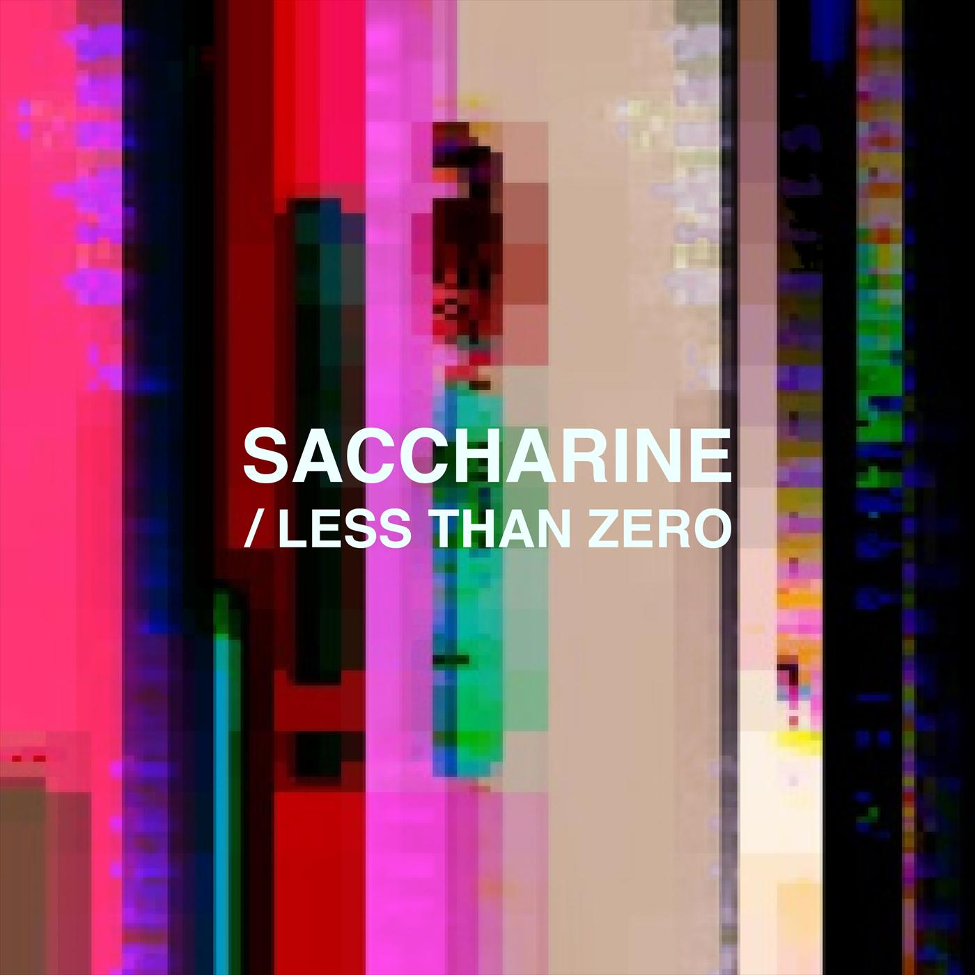 Saccharine / Less Than Zero