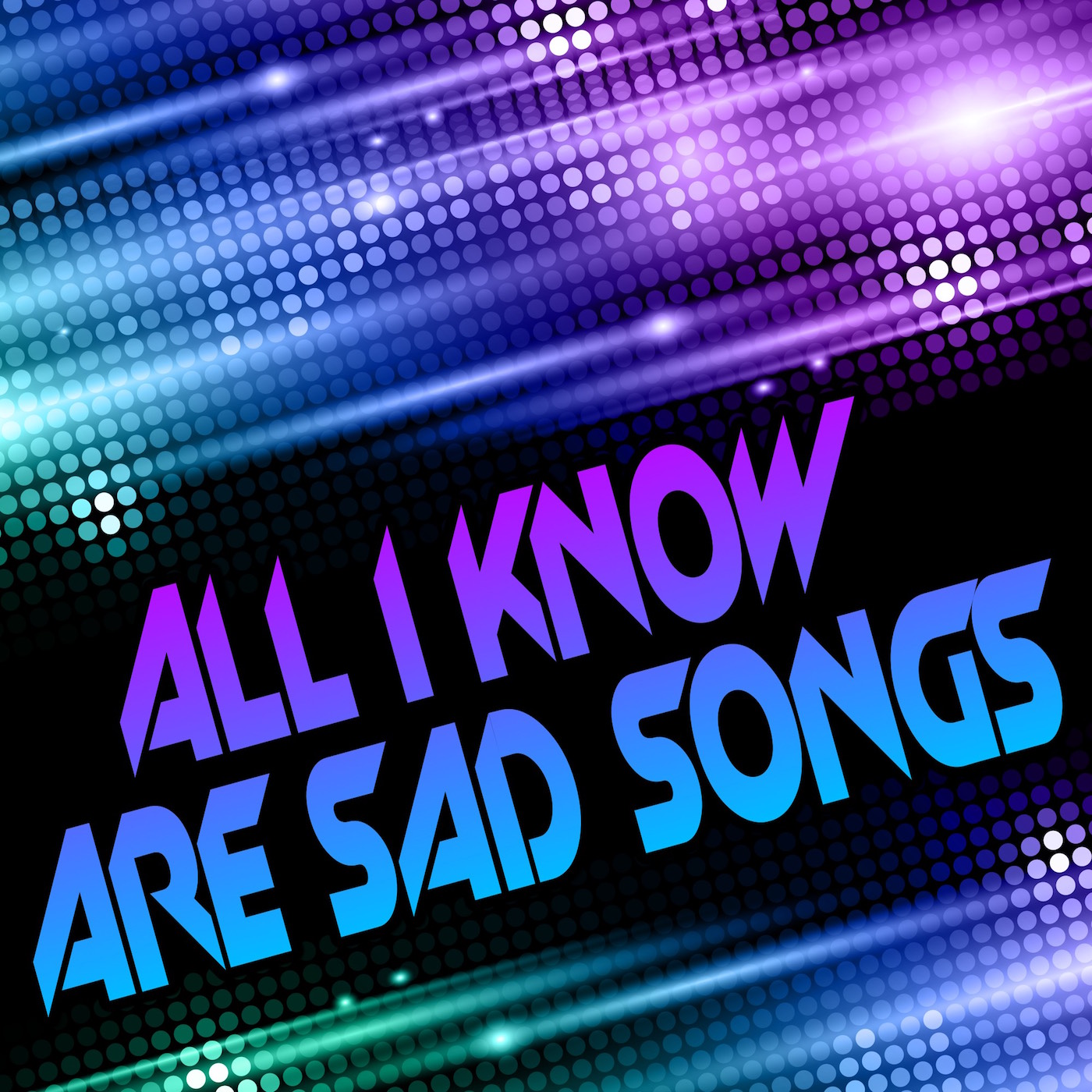 All I Know Are Sad Songs