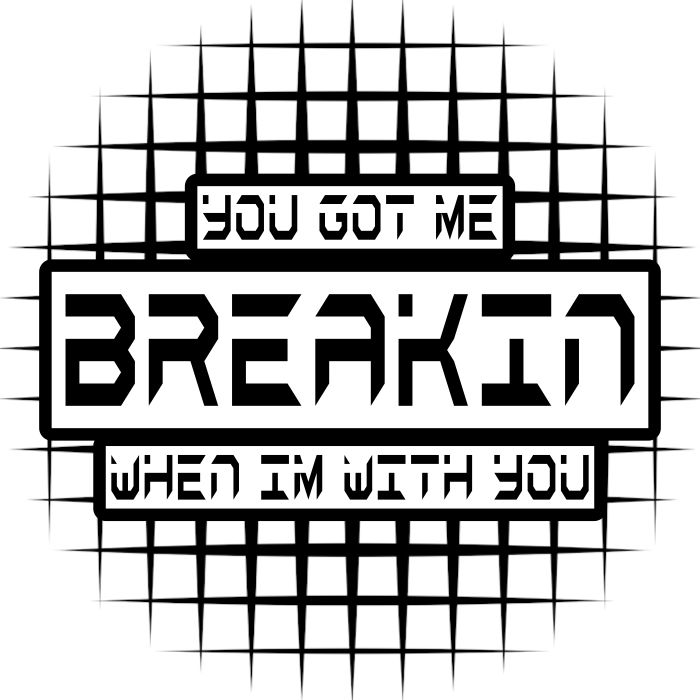 You Got Me Breakin When I'm With You