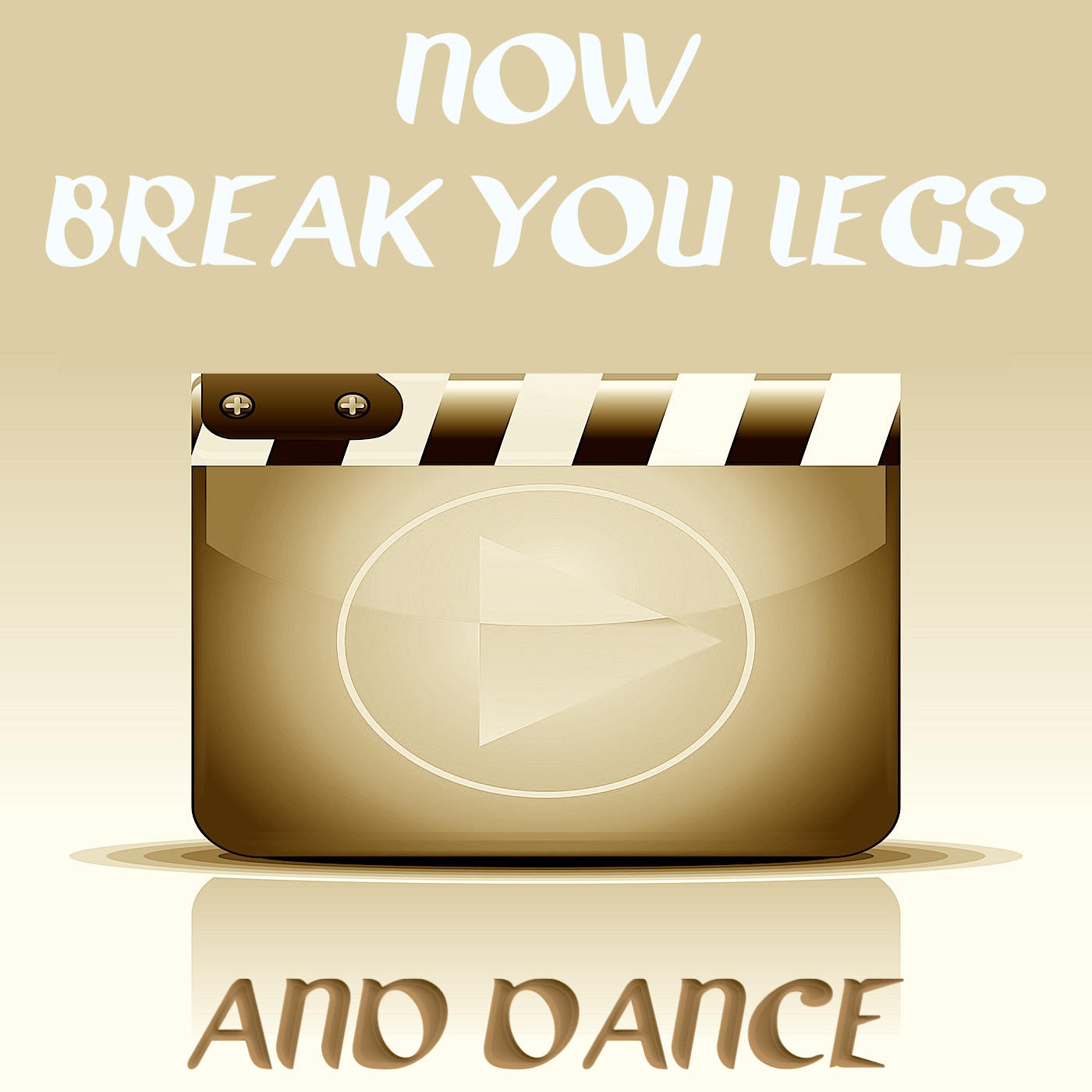 Now Break Your Legs & Dance