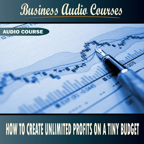 How to Create Unlimited Profits on a Tiny Budget