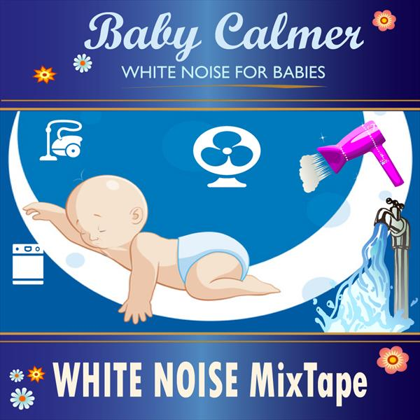Baby Calmer: White Noise for Babies MixTape