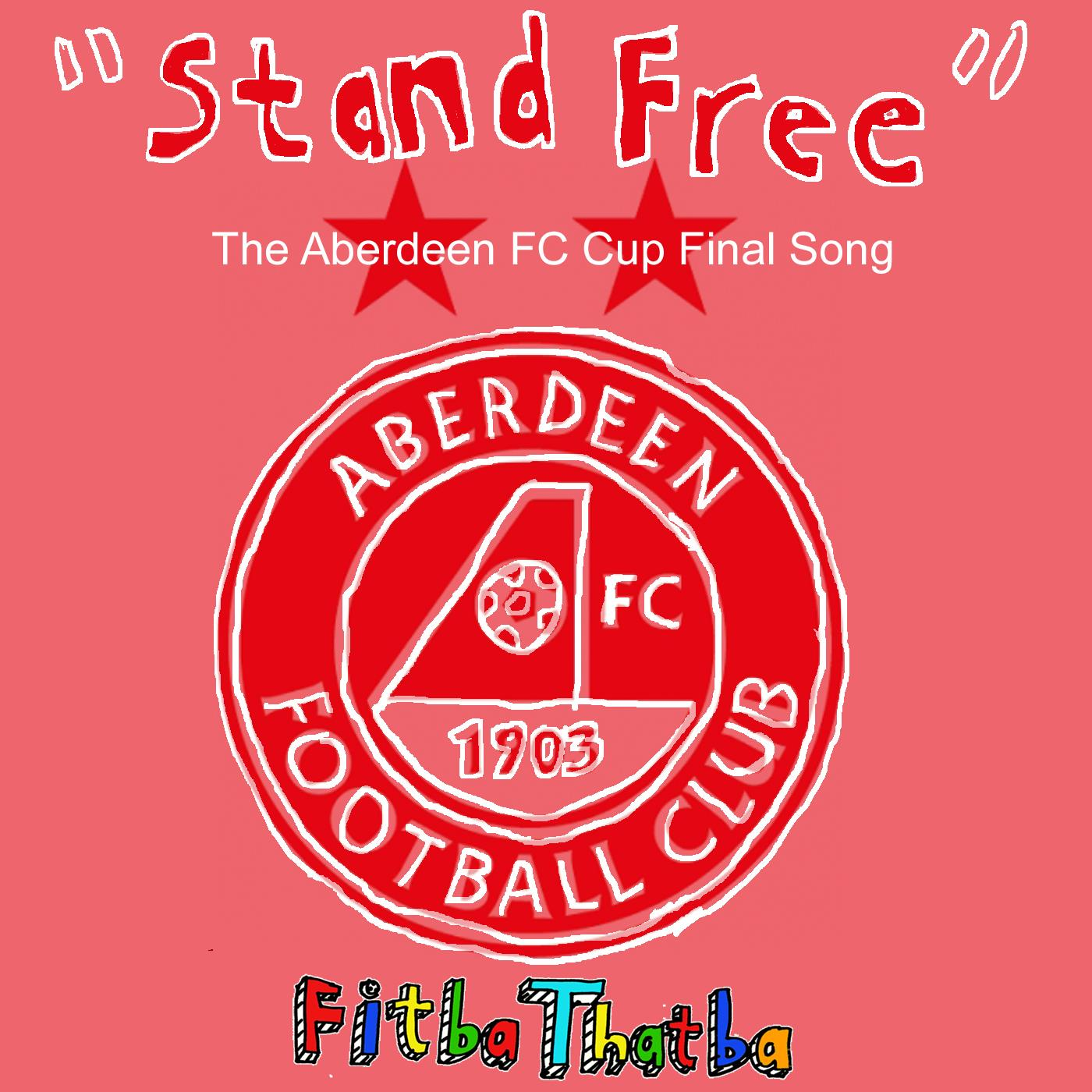 'Stand Free' - The Aberdeen FC Cup Final Song