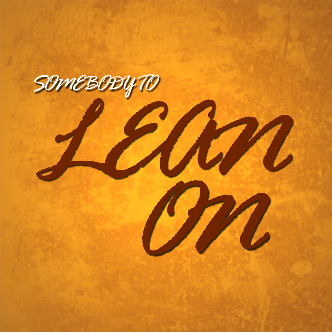 Somebody To Lean On