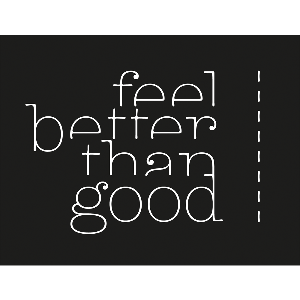 Feel Better Than Good