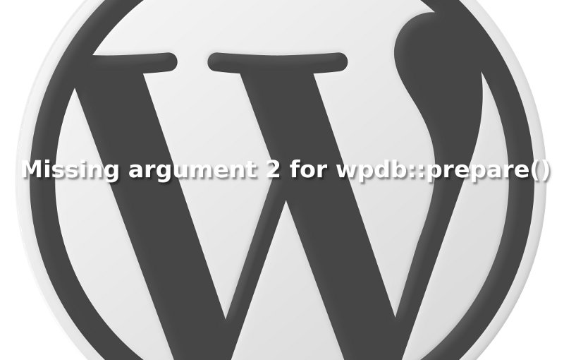 "WordPress: PHP Warnung ""Missing argument 2 for wpdb::prepare()"""