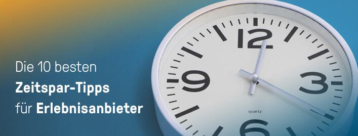 Die 10 besten Zeitspar-Tipps und -Online-Tools für Erlebnisanbieter