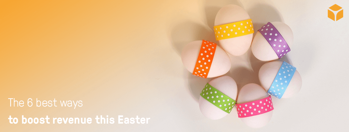 The 6 Best Ways to Boost Revenue This Easter
