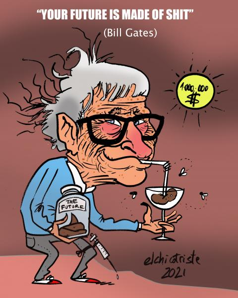 Bill gates claims the future to be contained in our feces. Shit to be eaten and drunk after proper process of recyclement. Between vaccines, induces sun eclipses and private jet investments, the philatrop Bill Gates keeps on worrying about you.