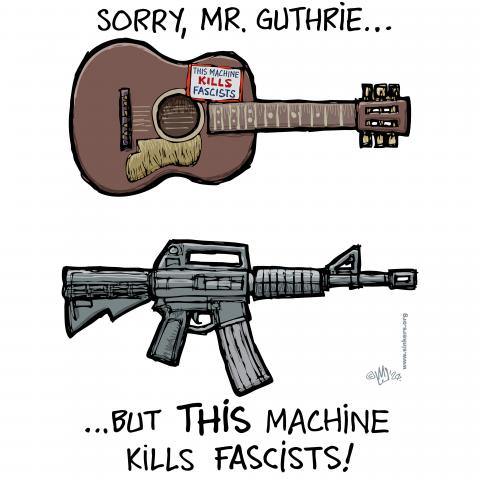 "American protest-song legend Woody Guthrie was known for the sticker on his guitar reading ""This Machine Kills Fascists""."