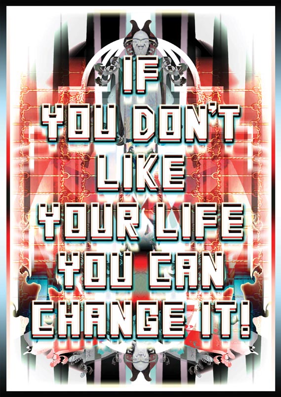 Mark Titchner's  If You Don't Like Your Life, Change It! poster, 2007