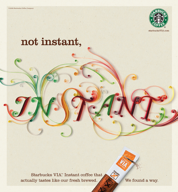 'Instant' for Starbucks - Ad agency BBDO commissioned Brodskaya to render the word 'instant' for this Starbucks ad. Art director: Jean Robaire. Photography: Pixeleyes Photography