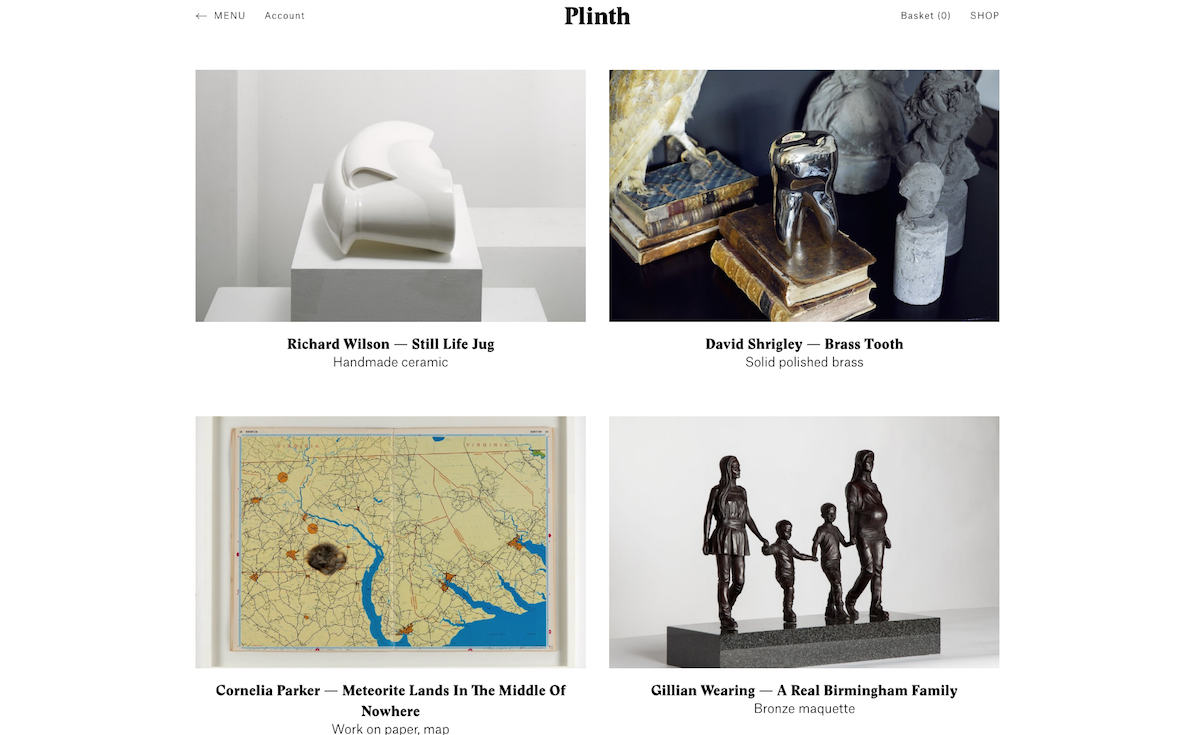 Plinth's website features interviews with artists, photographers and designers as well as an online store stocking work by David Shrigley, Gavin Turk, Richard Wilson and Cornelia Parker