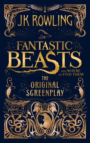 Fantastic Beasts and Where to Find Them - An Original Screenplay