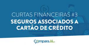 VÍDEO | Curtas Financeiras #3: As vantagens dos cartões de crédito com seguros associados