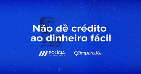 PSP e ComparaJá.pt | Não dê crédito ao dinheiro fácil