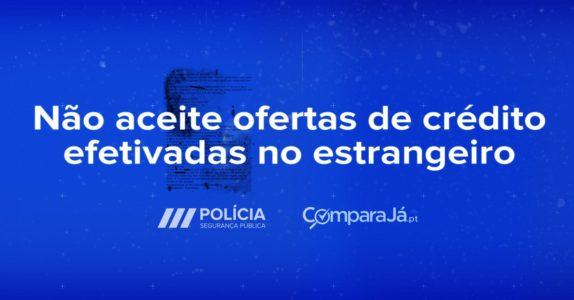 PSP e ComparaJá.pt | Recuse ofertas de crédito no estrangeiro