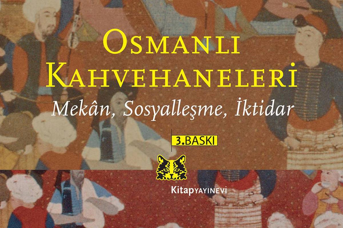 """Kahvehanelerin Toplumsal Etkileri; """"Osmanlı Kahvehaneleri"""" Yeni Baskısıyla Raflarda"""