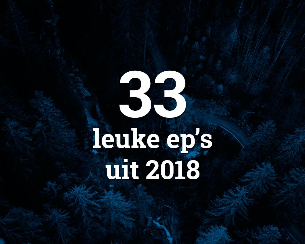 33 leuke ep's uit 2018
