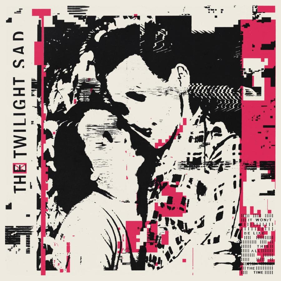 The Twilight Sad – It Won/t Be Like This All The Time (★★★★): Intenser dan ooit