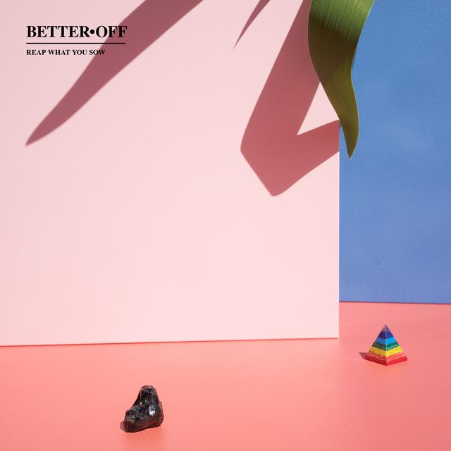 Better Off – Reap What You Sow (★★★): Pop(punk) volgens het boekje