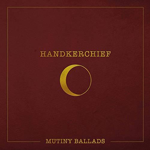 Handkerchief – Mutiny Ballads (★★★½): Nachtbrakersblues