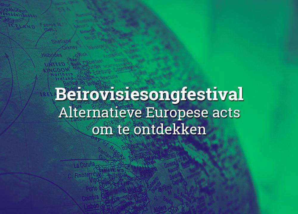 Beirovisiesongfestival deel 2: Alternatieve Europese acts om te ontdekken