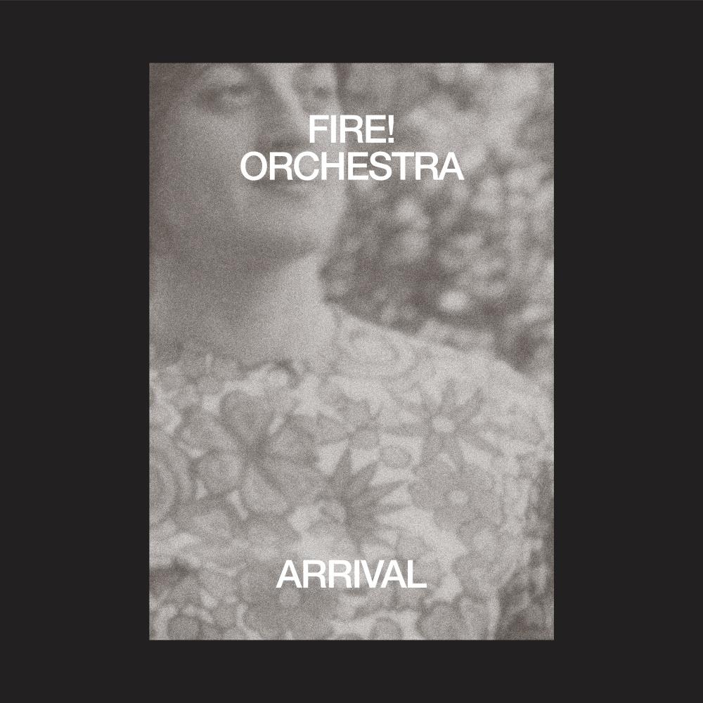 Fire! Orchestra – Arrival (★★★★): Finesse met de kracht van een orkaan