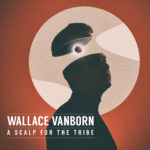 Wallace Vanborn - A Scalp For the Tribe (★★★½): Zonder oogkleppen