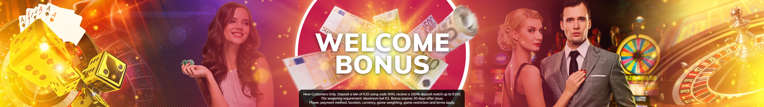 Get up to €100 in Casino Bonus on your first deposit
